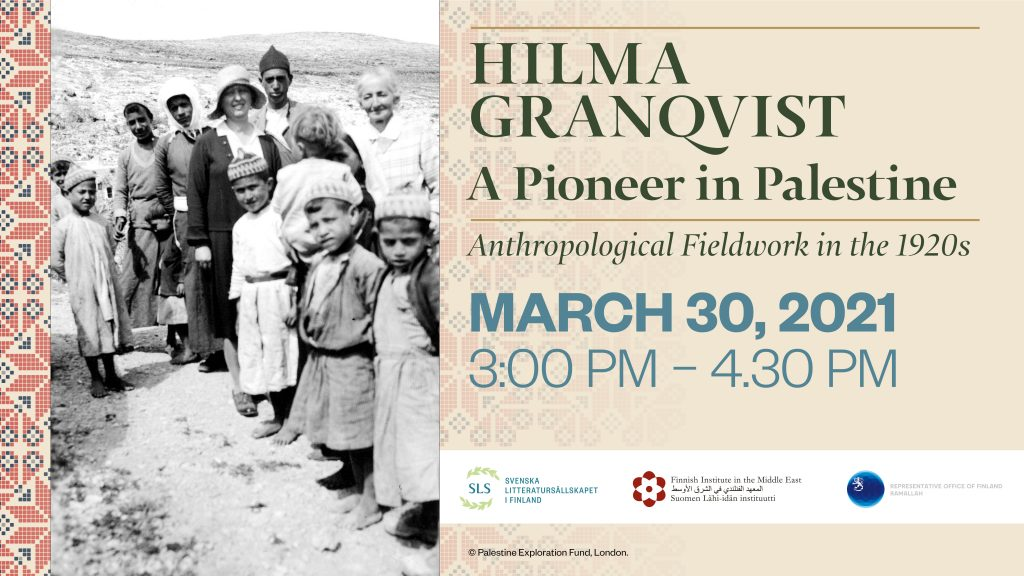 Event banner with text: Hilma Granqvist - A Pioneer in Palestine: Anthropological Fieldwork in the 1920s. March 30, 2021. 3:00 pm - 4:30 pm. Black and white photo of a Finnish woman with Palestinian kids. All of them look at the camera.